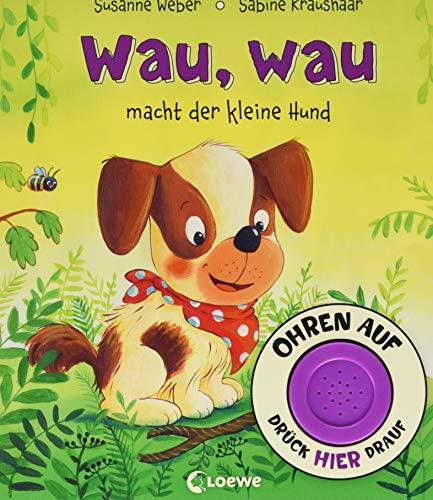Ohren auf, drück hier drauf! - Wau, wau macht der kleine Hund: Soundbuch ab 18 Monate