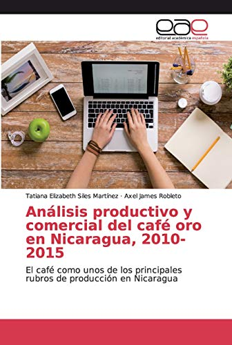 Análisis productivo y comercial del café oro en Nicaragua, 2010-2015: El café como unos de los principales rubros de producción en Nicaragua