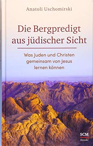 Die Bergpredigt aus jüdischer Sicht: Was Juden und Christen gemeinsam von Jesus lernen können