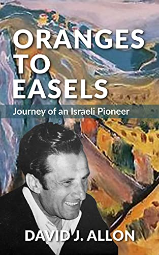 Oranges to Easels: Journey of an Israeli Pioneer (English Edition)