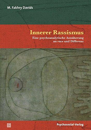 Innerer Rassismus: Eine psychoanalytische Annäherung an race und Differenz (Bibliothek der Psychoanalyse)
