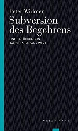 Subversion des Begehrens: Eine Einführung in Jacques Lacans Werk (Turia Reprint)