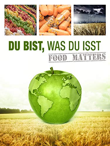 Du bist, was du isst: Food Matters