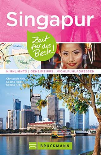 Bruckmann Reiseführer Singapur: Zeit für das Beste: Highlights, Geheimtipps, Wohlfühladressen