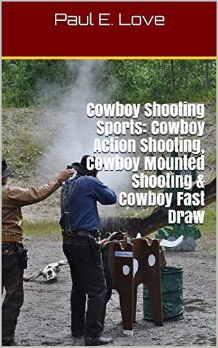 Cowboy Shooting Sports: Cowboy Action Shooting, Cowboy Mounted Shooting & Cowboy Fast Draw (English Edition)