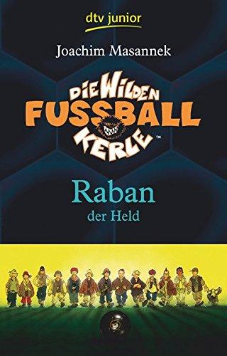 Die Wilden Fußballkerle Band 6: Raban der Held (Die Wilden Fußballkerle-Serie, Band 6)