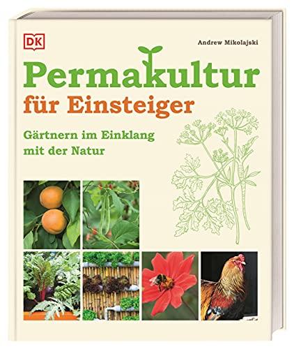 Permakultur für Einsteiger: Gärtnern im Einklang mit der Natur