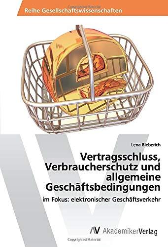 Vertragsschluss, Verbraucherschutz und allgemeine Geschäftsbedingungen: im Fokus: elektronischer Geschäftsverkehr