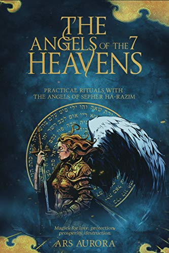 The angels of the 7 heavens: Practical rituals with the angels of Sepher Ha-Razim, Magick for love, protection, prosperity, destruction. (English Edition)