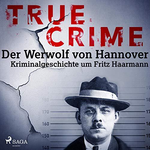 Der Werwolf von Hannover. Kriminalgeschichte um Fritz Haarmann: True Crime 2