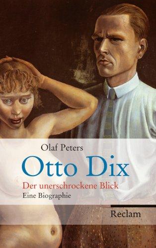 Otto Dix: Der unerschrockene Blick. Eine Biographie