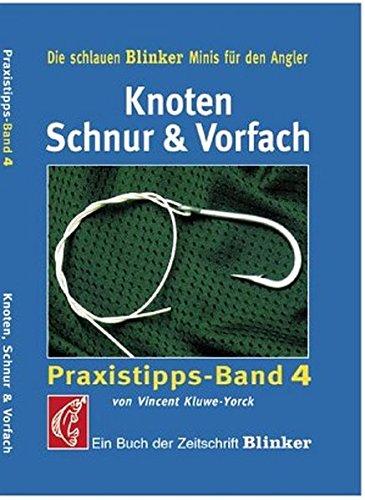 Knoten, Schnur & Vorfach: Praxistipps Band 4: Ein Buch der Zeitschrift 'Blinker' (Blinker Minis)