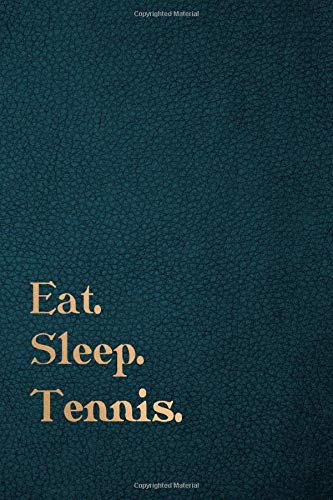 Eat Sleep Tennis - Blank Lined Notebook Journal (6x9) 120 pages: Notebook/Journal/Diary/Memory Book to Collect Memories, Quotes, and Stories | Gifts for women and men