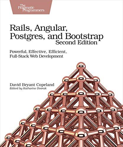 Rails, Angular, Postgres and Bootstrap, 2e: Powerful, Effective, Efficient, Full-Stack Web Development