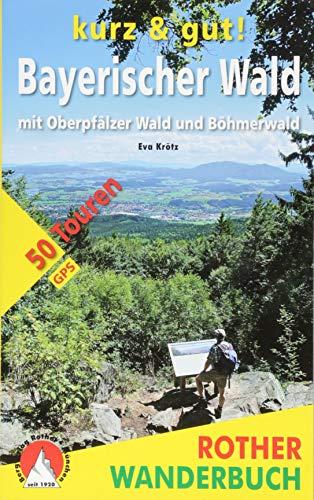 kurz & gut! Bayerischer Wald: mit Oberpfälzer Wald und Böhmerwald. 50 Touren. Mit GPS-Tracks (Rother Wanderbuch)