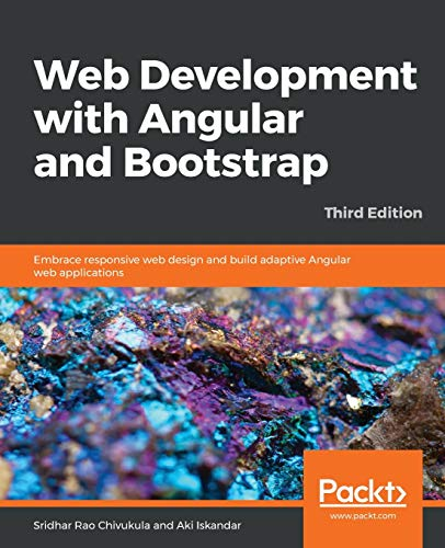 Web Development with Angular and Bootstrap: Embrace responsive web design and build adaptive Angular web applications, 3rd Edition