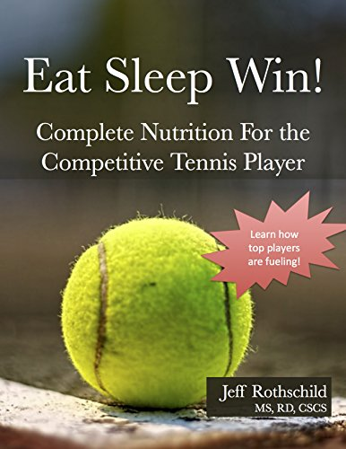 Eat Sleep Win: Complete Nutrition For the Competitive Tennis Player (English Edition)