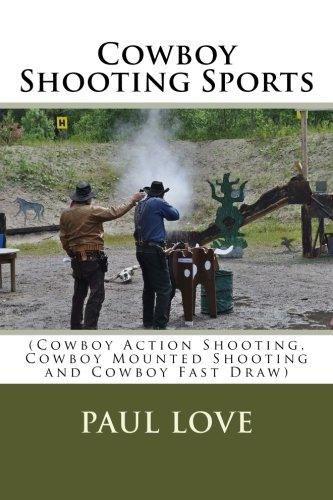 Cowboy Shooting Sports: (Cowboy Action Shooting, Cowboy Mounted Shooting and Cowboy Fast Draw)