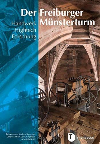 Der Freiburger Münsterturm: Handwerk, Hightech, Forschung – Stein, Farbe, Holz, Metall (Arbeitshefte - Landesamt für Denkmalpflege im Regierungspräsidium Stuttgart)