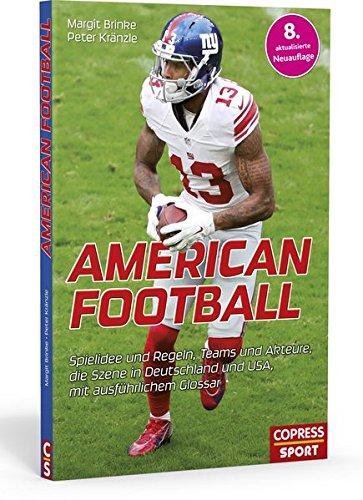 American Football: Alles rund um den Trendsport. Regeln, Ausrüstung, Akteure und Teams. NFL und German League Mannschaften im Porträt. Geschenkidee für aktive Footballer und begeisterte Sport-Fans!