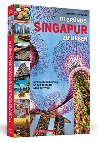111 Gründe, Singapur zu lieben: Eine Liebeserklärung an das schönste Land der Welt