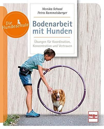 Bodenarbeit mit Hunden: Beschäftigung und Übungen für Geschicklichkeit und Koordination (Die Hundeschule)
