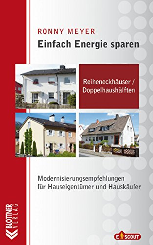 Reiheneckhäuser / Doppelhaushälften: Modernisierungsempfehlungen für Hauseigentümer und Hauskäufer (Einfach Energie sparen 2)