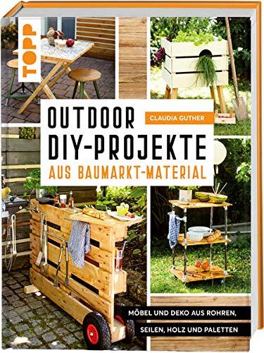 Outdoor-DIY-Projekte aus Baumarktmaterial: Möbel und Deko aus Rohren, Seilen, Holz und Paletten