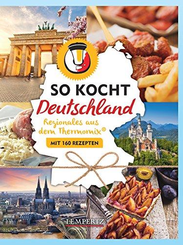 So kocht Deutschland: mit dem Thermomix® - Alle Regionen – viele Leibspeisen (Kochen mit dem Thermomix®)