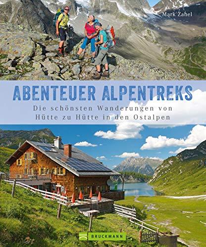 Alpentreks: Die schönsten Wanderungen von Hütte zu Hütte in den Ostalpen: Informationen und Inspirationen für 40 Mehrtagestouren