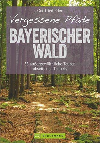 Wanderführer Bayerischer Wald: 35 stille Touren abseits des Trubels. Vergessene Pfade im Bayerwald. Entspannte Wanderungen mit Kindern durch den ... Touren abseits des Trubels (Erlebnis Wandern)
